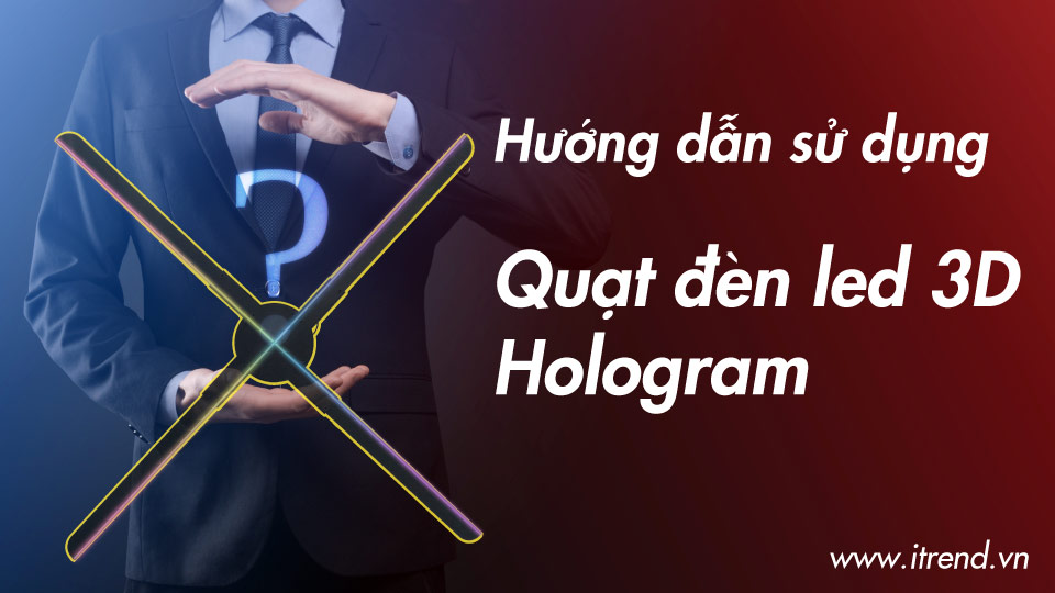 Hướng dẫn sủ dụng quạt đèn led 3D Hologram