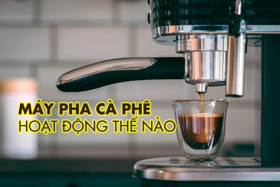 Cách hoạt động của máy pha cà phê